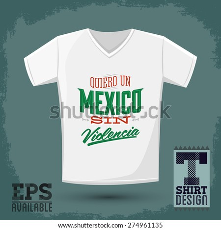 Graphic T- shirt design - Quiero un Mexico sin violencia - i want a mexico without violence spanish text - Vector illustration, shirt print - stock vector