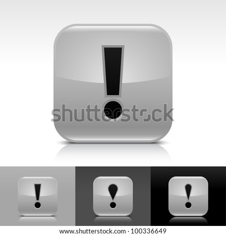 Gray glossy web button with black exclamation mark sign. Rounded square icon with shadow, reflection on white, gray, black background. Vector 8 eps. - stock vector