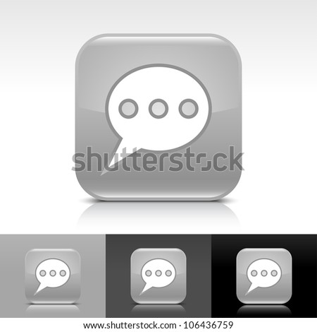 Gray glossy web button with white chat room sign. Rounded square shape icon with shadow and reflection on white, gray, and black background. This vector illustration design elements saved in 8 eps - stock vector