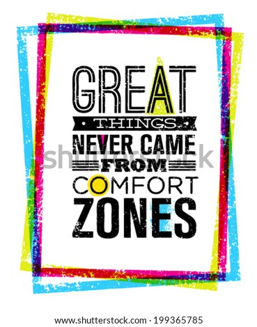 Great Things Never Came From Comfort Zones Motivation Quote Inside Bright Grunge Frame. Vector Typography Concept. - stock vector