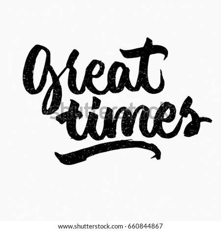 Great Times Ink Hand Lettering Modern Brush Calligraphy Handwritten Phrase Inspiration Graphic