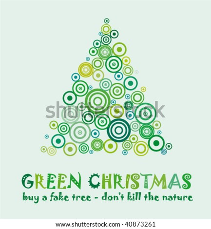 Green Christmas Card to celebrate and Eco 25th december with a fake tree without kill a real tree! - stock vector