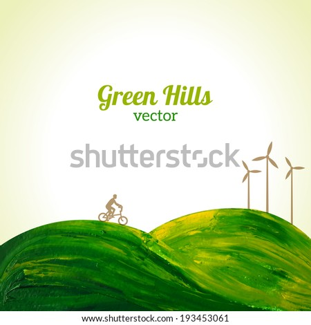 Green hills painted in oil. Vector illustration. Think Green. Ecology concept. Cyclist and wind turbines.