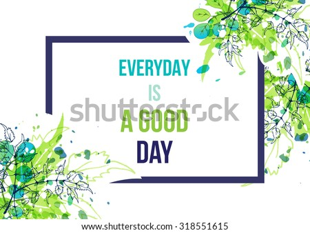 Green watercolor splash background with hand drawn leaves. Inspirational poster. Everyday is a good day. Artistic vector design for banners, greeting cards, spring sales, posters. - stock vector