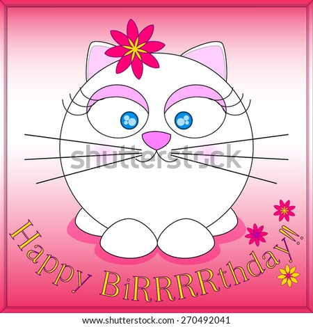 "Greeting card - ""Happy BiRRRthday!!"" text over pink backdrop with flowers and a round white cat with blue eyes and a flower on the ear"