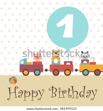 """Greeting card. Happy birthday. Colorful train. Kindly animals: pig(piggy), bear (teddy), cat (kitten). By train attached turquoise ball with the inscription """"1"""" - the child was 1 year - stock vector"""