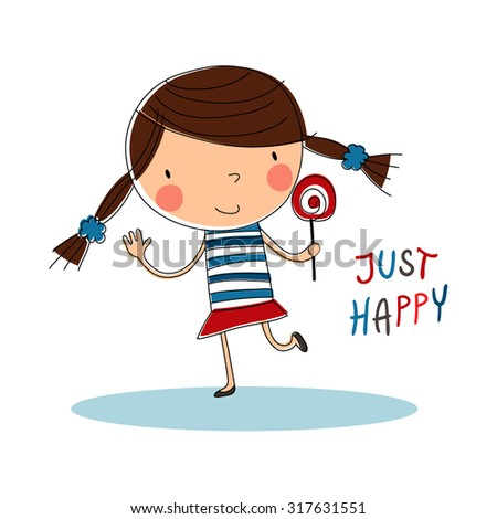 Greeting card: Just happy. Creative hand drawn card with cute girl and lollipop. Vector cartoon illustration. Isolated on white. T-shirt Graphics.  - stock vector
