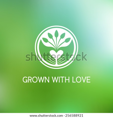 Grown with love. Vector template logo. Farm products. Growing plants and seedlings. Planted in the ground sprouts, care and care of plants. Care and protection of the environment. - stock vector
