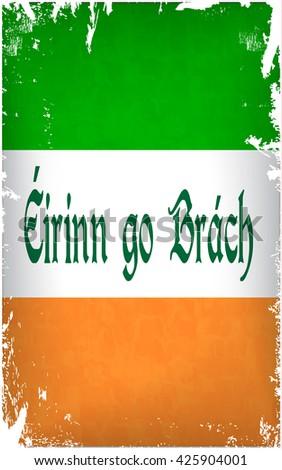 Grunge Ireland flag with the Eirinn go Brach / Ireland Forever lettering. Vector illustration - stock vector