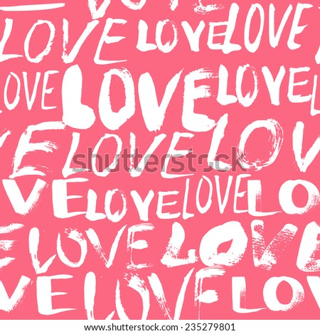 Grunge vector seamless pattern with hand painted words love. Bright pink bold print for valentines day wrapping paper decor or wedding invitation card background - stock vector