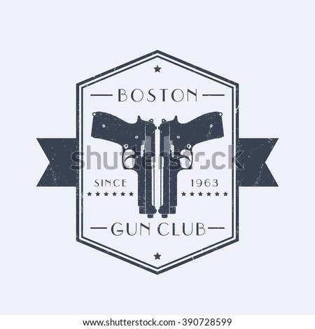 Gun club vintage grunge emblem with pistols, logo with two guns, pistols, vector illustration - stock vector