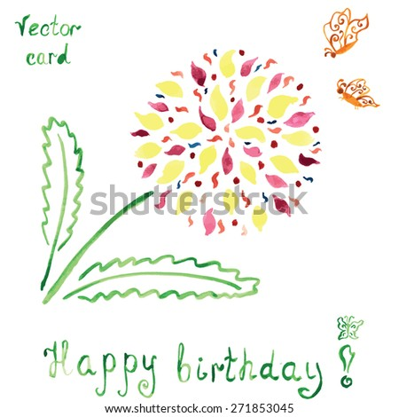 Hand draw watercolor birthday card with abstract bright flower and butterfly. Happy birthday floral greetings. - stock vector