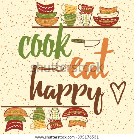 Hand drawing banner with quote about cooking. Cook, Eat, Happy - Quote Typographical Background. Vector card with cute plates and cups.