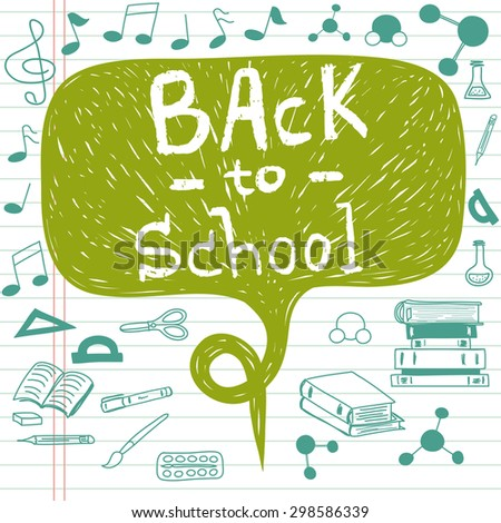 Hand drawn back to school doodles with school stationary. Design elements, hand lettering and speech bubble for the text on lined notebook paper. - stock vector