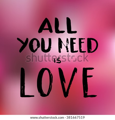 """Hand drawn black ink  lettering """"All you need is love"""" on pink blur background. Vector. Easy to edit - stock vector"""
