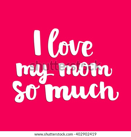 """Hand drawn brush lettering """"I love my mom so much"""" isolated white ink on bright pink background. Vector calligraphy for your print and web products: greeting cards, banners, gift tags, advertising. - stock vector"""