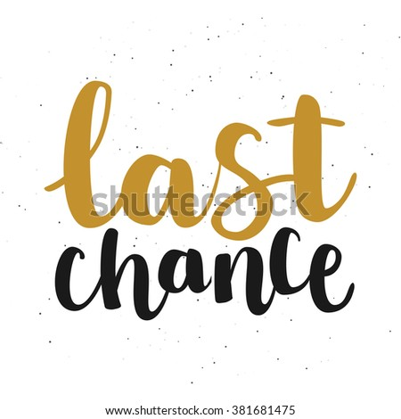 """Hand drawn gold and black ink brush lettering """"last chance"""" isolated on white background. Vector, easy to edit - stock vector"""
