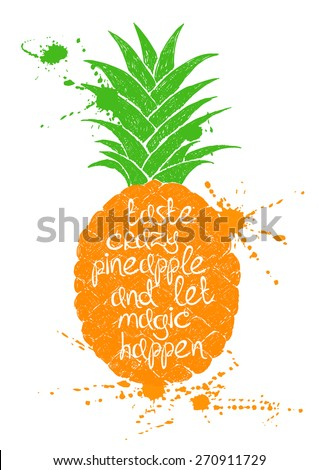 Hand drawn illustration of isolated orange pineapple fruit silhouette on a white background. Typography poster with creative slogan. - stock vector