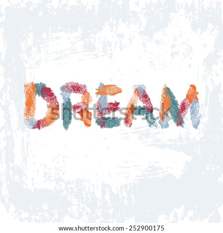 Hand drawn  inscription Dream on light shabby  background. All objects are conveniently grouped  and are easily editable. - stock vector