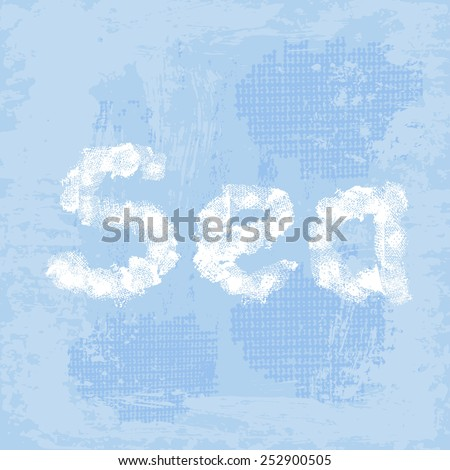 Hand drawn  inscription Sea on blue  vintage background . All objects are conveniently grouped  and are easily editable. - stock vector