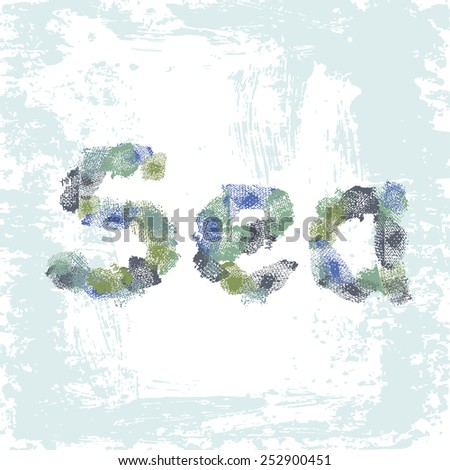 Hand drawn  inscription Sea on light shabby  background. All objects are conveniently grouped  and are easily editable. - stock vector