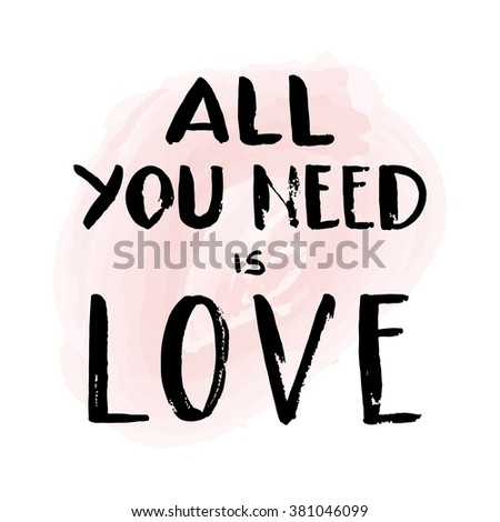 """Hand drawn lettering """"All you need is love"""" on pink  watercolor background. Vector. Easy to edit - stock vector"""