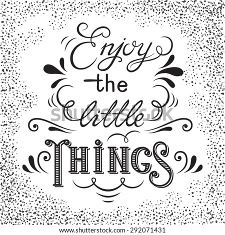 Hand drawn lettering poster. Enjoy the little things - inspirational quote. Vector hand drawn typography design for T-shirt design,home decor element or other product. - stock vector