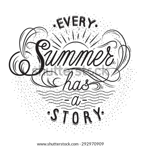 Hand drawn lettering poster. Every Summer Has A Story - inspirational quote. Vector hand drawn typography design for T-shirt design,home decor element or other product. - stock vector