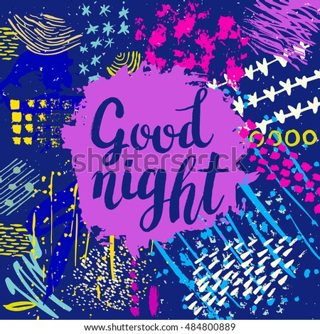 Hand drawn phrase Good night. Lettering design. Vector on abstract textured colorful  background.