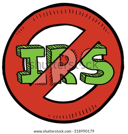 Hand drawn sketch of Internal Revenue Service (IRS) with red no symbol around it indicating opposition to taxation, waste, and unfairness.