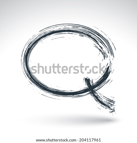 Hand drawn speech bubble icon, brush drawing talk bubble sign, original hand-painted chat symbol isolated on white background.