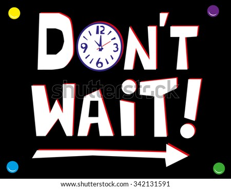 Hand drawn text in white and red on a black wall poster with the words Don't Wait with a clock face and arrow elements to signify time and direction - stock vector