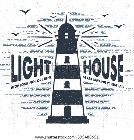 """Hand drawn textured vintage label, retro badge with lighthouse vector illustration and """"Lighthouse. Stop looking for light - start making it instead"""" inspirational lettering. - stock vector"""