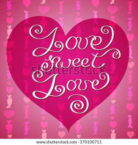 Hand drawn typography card. Valentine love card. Love sweet love lettering greetings love poster on pink heart and candy shape pattern background. Hand written calligraphy rose romantic vector card. - stock vector