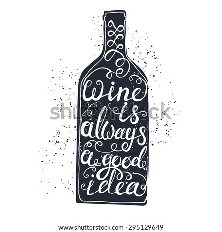 Hand drawn typography poster. Conceptual handwritten phrase Wine is always a good idea.T shirt hand lettered calligraphic design. Inspirational vector typography. - stock vector