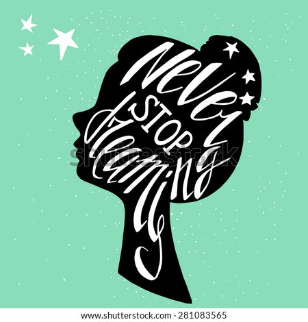 Hand drawn typography poster, greeting card or print invitation with girl's head silhouette and phrase in it. 'Never Stop Dreaming' hand lettering quote. - stock vector