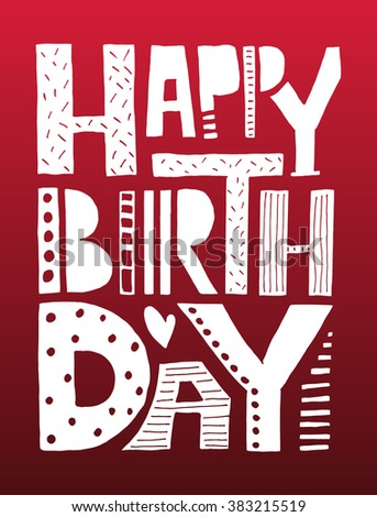 Hand drawn typography poster. 'Happy Birthday' lettering typography on textured background for postcard, card or poster. Inspirational vector typography. Happy Birthday banner, flyer