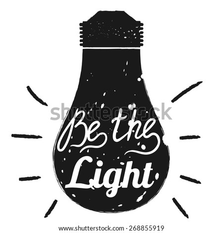 Hand drawn typography poster. Motivation quote Be the light  isolated on light bulb background. Calligraphy lettering vector illustration for home decoration. - stock vector