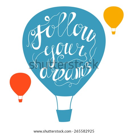 Hand drawn typography poster. Motivation Quote Follow your dreams isolated on air balloon background. Calligraphy lettering vector illustration for home decoration. - stock vector