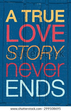 """Hand drawn typography poster. Romantic quote """"A true love story never ends"""" on colorful textured wood background for postcard, print or save the date card. Inspirational vector typography. - stock vector"""