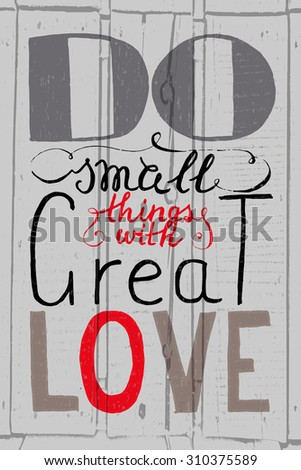 """Hand drawn typography poster.Romantic quote """"Do small things with great love"""" on textured background for postcard or save the date card. Inspirational vector typography. - stock vector"""