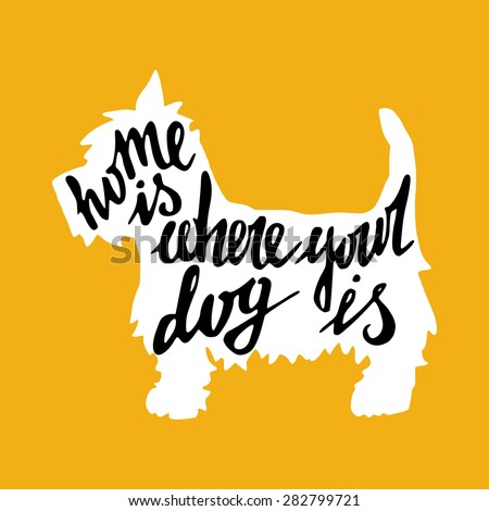 Hand drawn typography poster with silhouette and phrase in it. 'Home Is Where Your Dog Is' hand lettering quote. - stock vector