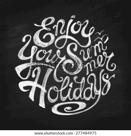 """Hand Drawn Unique Lettering """"Enjoy Your Summer Holidays"""". Stylized Calligraphy in Chalk on Blackboard. Vector Illustration.  - stock vector"""