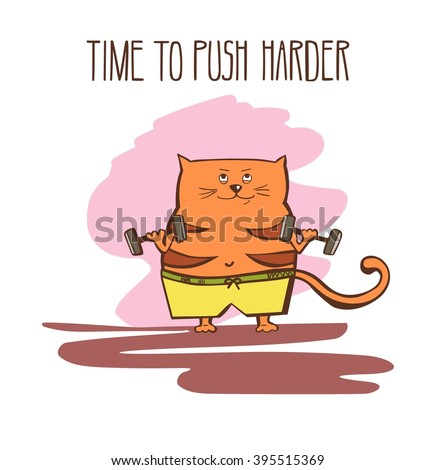 Hand drawn vector fitness illustration Time to push harder. Cute fat cat exercising with dumbbells and weights. Funny animal doing sports in gym. Joyful colorful motivational card. - stock vector