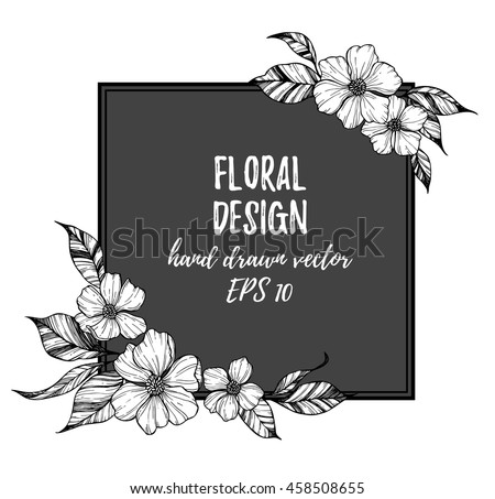 Hand drawn vector illustration - frame with flowers and leaves. Perfect for invitations, quotes, tattoo, textiles, blogs, posters etc. - stock vector
