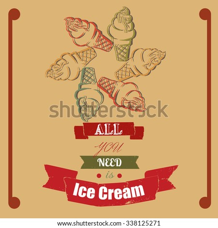 Hand drawn vector illustration of ice cream. All you need is ice cream - Quote Typographical Background. Vintage template for business card and banner. - stock vector