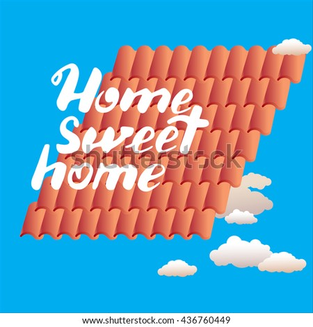 Hand drawn vector lettering. Calligraphic quote printable phrase 'Home sweet home' on blue background with tiles and clouds. For housewarming posters, greeting cards, home decorations, mood board.   - stock vector