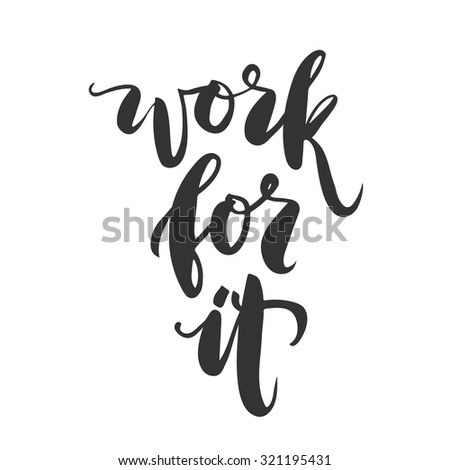Hand drawn vector lettering. Motivating modern calligraphy home decor wall poster. Work for it.  - stock vector