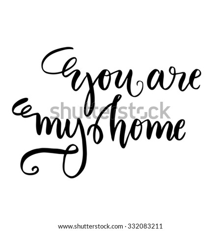Hand drawn vector lettering. Motivating modern calligraphy home decor wall poster. You are my home. - stock vector