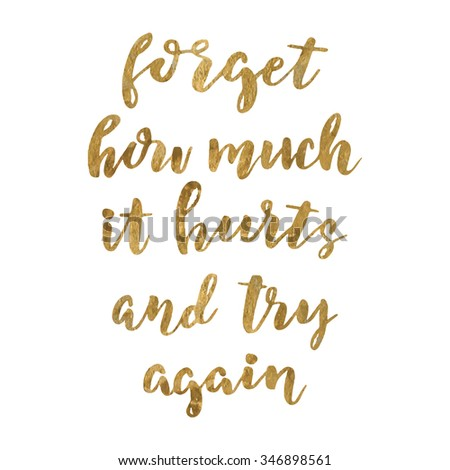 Hand drawn vector lettering. Motivating modern calligraphy. Inspiring  hand lettered quote for wall poster or mood bord. Home decoration. Printable phrase. forget how much it hurts and try again. - stock vector